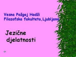 Vesna Pogaj Hadi Filozofska fakulteta Ljubljana Jezine djelatnosti