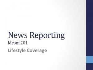 News Reporting Mcom 201 Lifestyle Coverage Lifestyle Coverage
