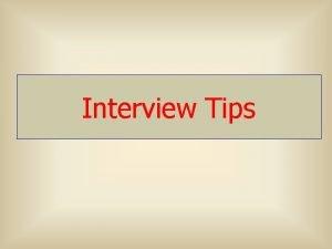 Interview Tips The Interview l The interviewers focus