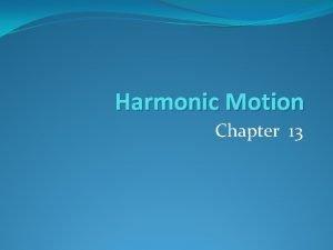 Harmonic Motion Chapter 13 Simple Harmonic Motion A