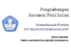 Pengembangan AsesmenPenilaian Disampaikan pada Workshop TOT TEKNIS PENGEMBANGAN
