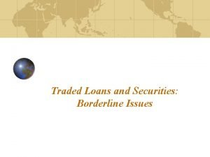 Traded Loans and Securities Borderline Issues Loans Financial