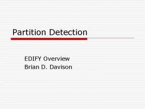 Partition Detection EDIFY Overview Brian D Davison Partition