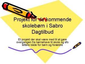 Projekt for de kommende skolebrn i Sabro Dagtilbud