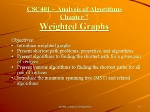 CSC 401 Analysis of Algorithms Chapter 7 Weighted