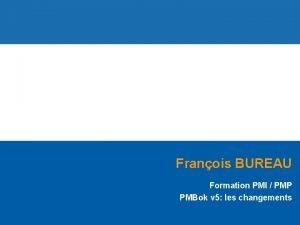 Franois BUREAU Formation PMI PMP PMBok v 5