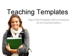 Teaching Templates PlugnPlay Templates with an emphasis on