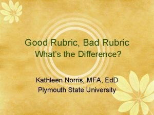 Good Rubric Bad Rubric Whats the Difference Kathleen