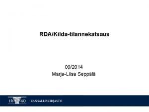 RDAKildatilannekatsaus 092014 MarjaLiisa Seppl Keskeiset toimenpiteet Kildaprojektissa syksyll