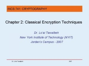 INCS 741 CRYPTOGRAPHY Chapter 2 Classical Encryption Techniques
