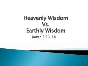 Heavenly Wisdom Vs Earthly Wisdom James 3 13