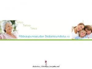Diabetes maailmassa 2012 Yli 300 miljoonaa ihmist Diabetes