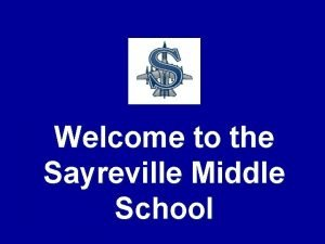 Welcome to the Sayreville Middle School Your child