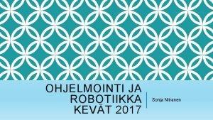 OHJELMOINTI JA ROBOTIIKKA KEVT 2017 Sonja Niiranen Tomi