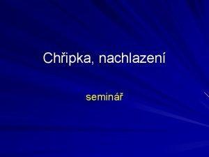 Chipka nachlazen semin Chipka Definice Chipka je vysoce
