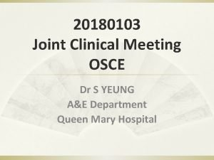 20180103 Joint Clinical Meeting OSCE Dr S YEUNG
