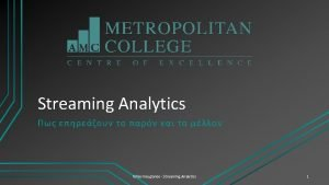 Streaming Analytics Nikos Kougianos Streaming Analytics 1 Streaming