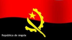 Repblica de Angola Nome Oficial Repblica de Angola