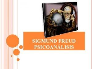 SIGMUND FREUD PSICOANLISIS Sigmund Freud 1856 1939 Datos