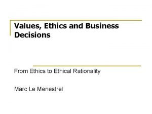 Values Ethics and Business Decisions From Ethics to