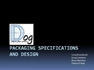 PACKAGING SPECIFICATIONS Seraj Dosenbach AND DESIGN Greg Lammers