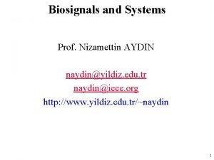Biosignals and Systems Prof Nizamettin AYDIN naydinyildiz edu