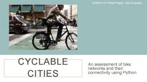 GTECH 731 Final Project Eric Svenson CYCLABLE CITIES