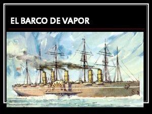 EL BARCO DE VAPOR la creacin del barco