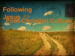 Following in a Jesus PostChristian Culture Following Jesus