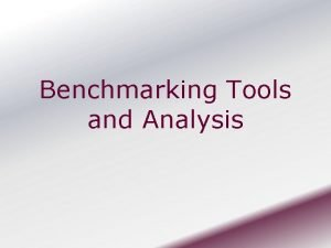 Benchmarking Tools and Analysis Selected Benchmarking Tools and