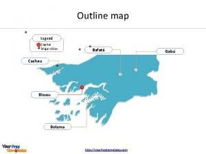 Outline map Legend Capital Major cities Bafat Cacheu
