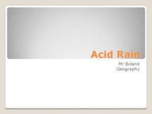 Acid Rain Mr Boland Geography Acid Rain Is