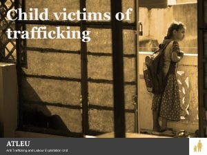 Child victims of trafficking Anti Trafficking and Labour