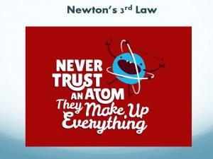 Newtons 3 rd Law Newtons 3 rd Law
