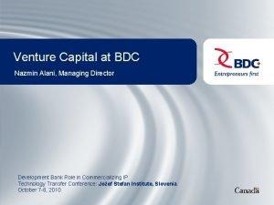 Venture Capital at BDC Nazmin Alani Managing Director
