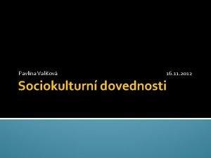Pavlna Valiov 16 11 2012 Sociokulturn dovednosti Interkulturn