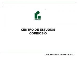 CENTRO DE ESTUDIOS CORBIOBO CONCEPCIN OCTUBRE DE 2013