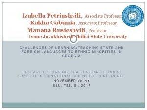 Izabella Petriashvili Associate Professor Kakha Gabunia Associate Professor