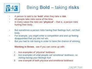 Being Bold taking risks A person is said
