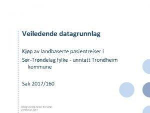 Veiledende datagrunnlag Kjp av landbaserte pasientreiser i SrTrndelag