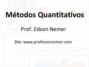 Mtodos Quantitativos Prof Edson Nemer Site www professornemer