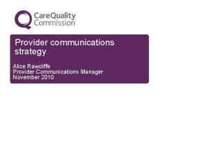 Provider communications strategy Alice Rawcliffe Provider Communications Manager