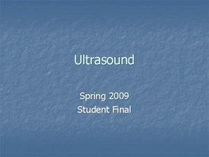 Ultrasound Spring 2009 Student Final Ultrasound AKA 1Diagnostic