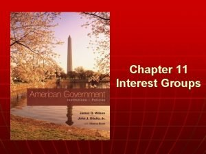 Chapter 11 Interest Groups n WHO GOVERNS 1