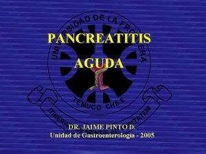 PANCREATITIS AGUDA DR JAIME PINTO D Unidad de