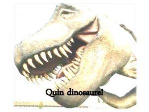 Quin dinosaure Fa molt molt de temps tant