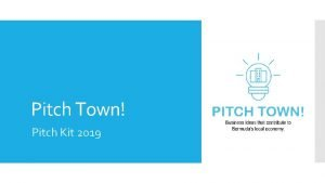 Pitch Town Pitch Kit 2019 The following slides