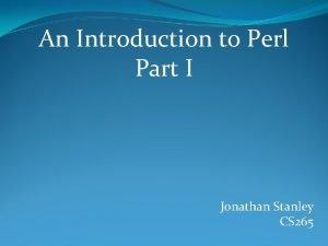 An Introduction to Perl Part I Jonathan Stanley