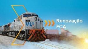 Renovao FCA A FCA controlada pela VLI Criamos