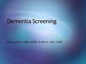 Dementia Screening Elena Loomis MSN APRN AGNPC CDP